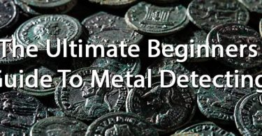 The Ultimate Beginners Guide To Metal Detecting
